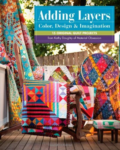 Kathy Doughty Adding Layers Color Design & Imagination 15 Original Quilt Projects From Kathy Doughty Of