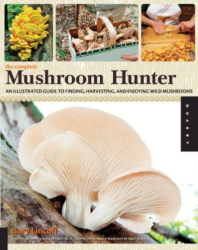 Gary Lincoff The Complete Mushroom Hunter An Illustrated Guide To Finding Harvesting And