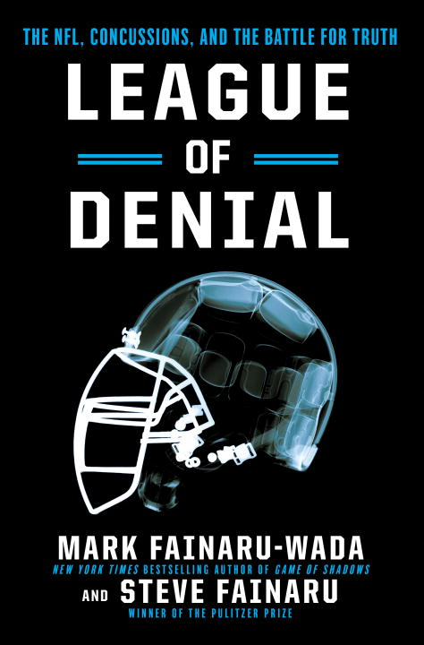 Mark Fainaru Wada League Of Denial The Nfl Concussions And The Battle For Truth