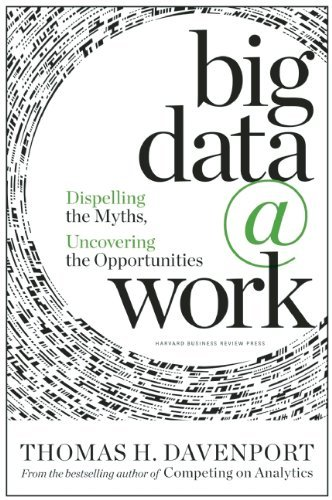 Thomas H. Davenport Big Data At Work Dispelling The Myths Uncovering The Opportunitie