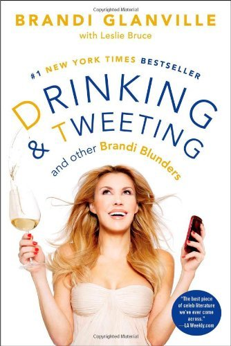 Brandi Glanville Drinking And Tweeting And Other Brandi Blunders