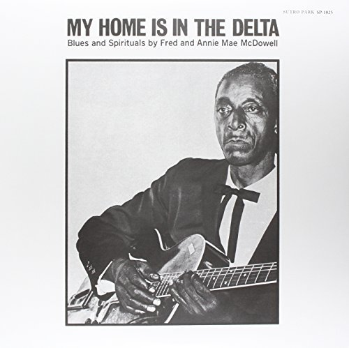 Mcdowell Fred & Annie Mae Mcdo My Home Is In The Delta 180gm Vinyl My Home Is In The Delta