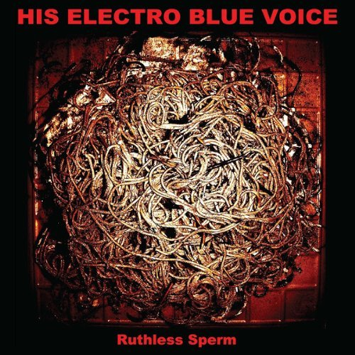 His Electro Blue Voice Ruthless Sperm