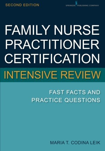 Maria T. Codina Leik Family Nurse Practitioner Certification Intensive Fast Facts And Practice Questions 0002 Edition;