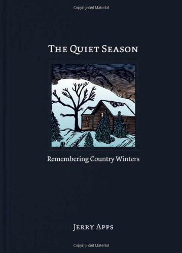 Jerry Apps The Quiet Season Remembering Country Winters