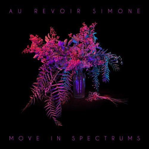 Au Revoir Simone Move In Spectrums