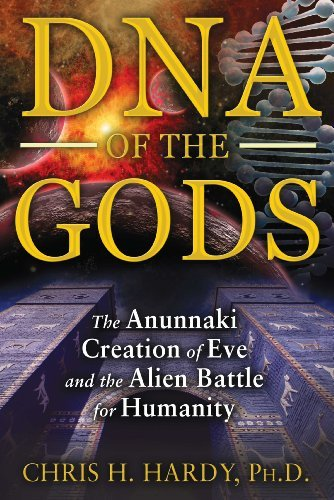 Chris H. Hardy Dna Of The Gods The Anunnaki Creation Of Eve And The Alien Battle