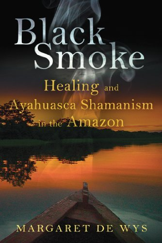 Margaret De Wys Black Smoke Healing And Ayahuasca Shamanism In The Amazon