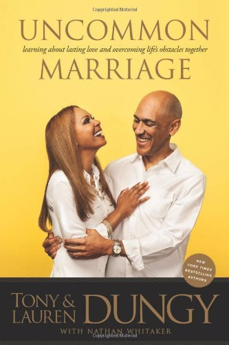 Tony Dungy Uncommon Marriage Learning About Lasting Love And Overcoming Life's
