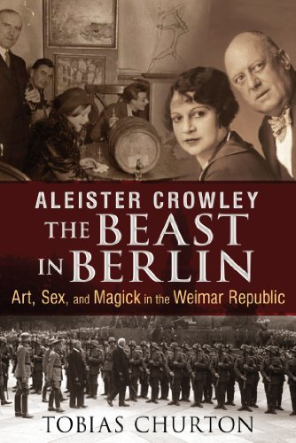 Tobias Churton Aleister Crowley The Beast In Berlin Art Sex And Magick In The