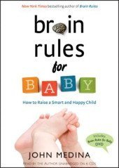 John Medina Brain Rules For Baby How To Raise A Smart And Happy Child From Zero To