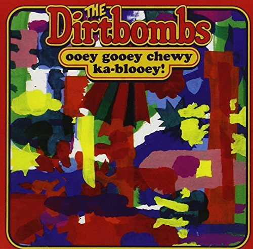 Dirtbombs Ooey Gooey Chewy Ka Blooey!