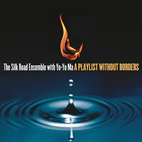 Yo Yo Ma & Silk Road Ensemble Playlist Without Borders