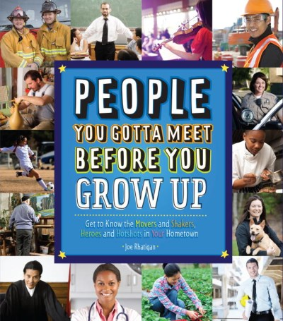 Joe Rhatigan People You Gotta Meet Before You Grow Up Get To Know The Movers And Shakers Heroes And Ho