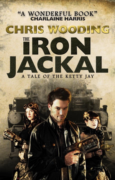 Chris Wooding The Iron Jackal A Tale Of The Ketty Jay