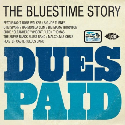Dues Paid The Bluestime Story Dues Paid The Bluestime Story