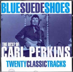 Carl Perkins Blue Suede Shoes The Best Of