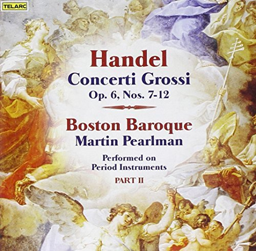 George Frideric Handel Concerti Grossi 7 12 Pearlman Boston Baroque