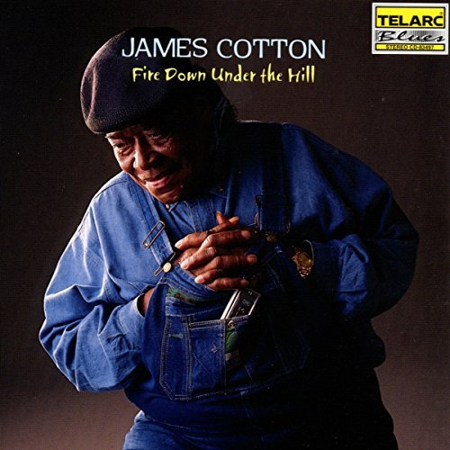 James Cotton Fire Down Under The Hill