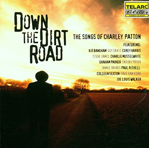 Down The Dirt Road Songs Of Down The Dirt Road Songs Of Ch T T Charlie Patton