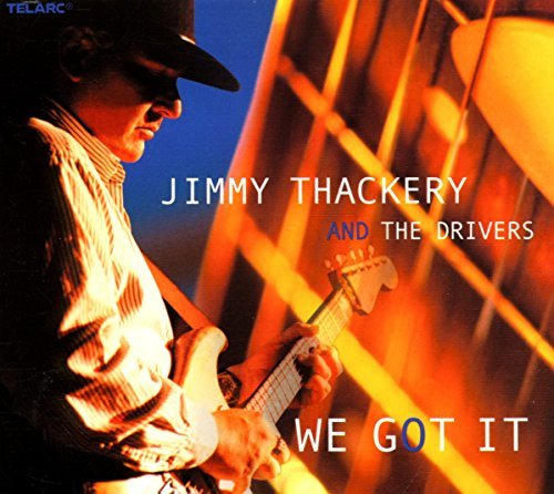 Jimmy & The Drivers Thackery We Got It