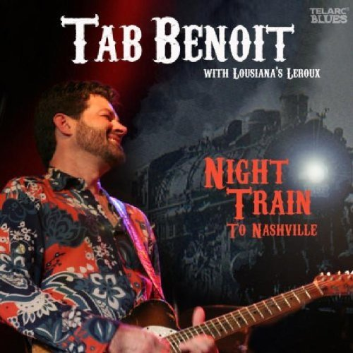 Tab Benoit Night Train To Nashville Feat. Louisiana's Leroux