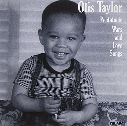 Otis Taylor Pentatonic Wars & Love Songs