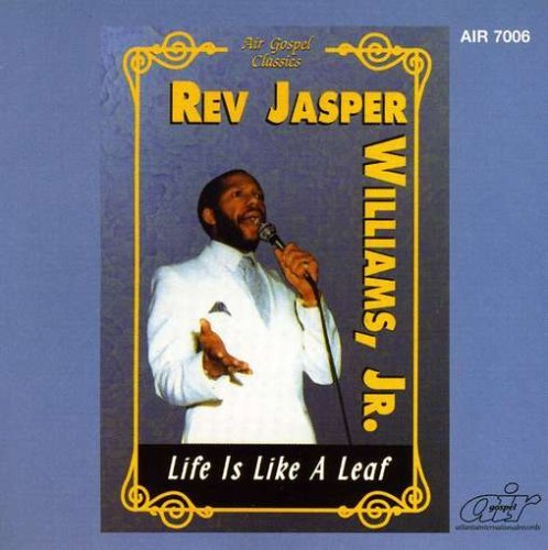Rev. Jasper Williams Life Is Like A Leaf