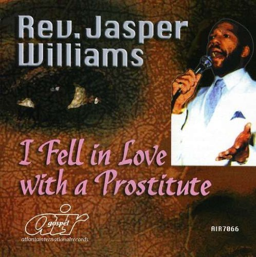 Rev. Jasper Williams I Fell In Love With A Prostitu