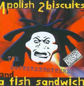 Outhere Brothers 1 Polish 2 Biscuits & A Fish Sandwich