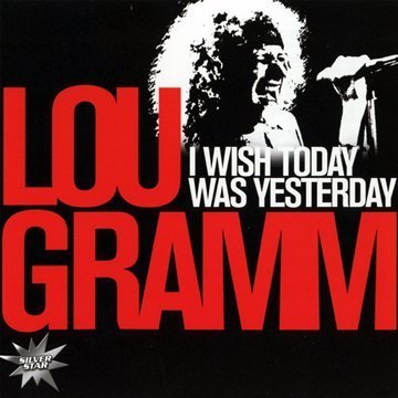 Lou Gramm I Wish Today Was Yesterday Import Eu