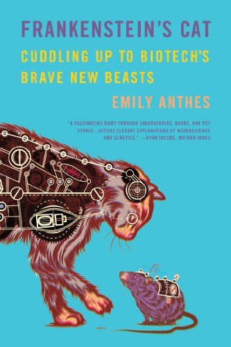 Emily Anthes Frankenstein's Cat Cuddling Up To Biotech's Brave New Beasts