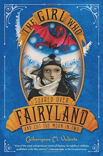 Catherynne M. Valente The Girl Who Soared Over Fairyland And Cut The Moo