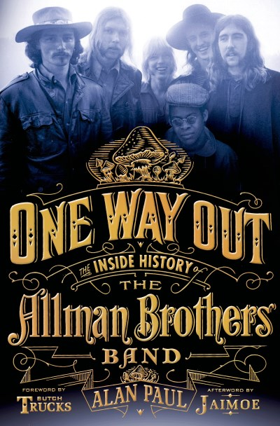Alan Paul One Way Out The Inside History Of The Allman Brothers Band