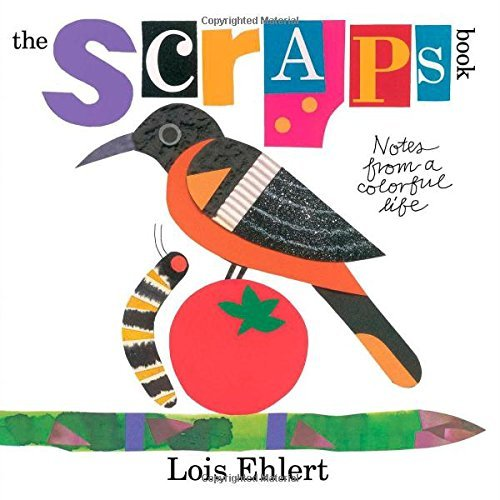 Lois Ehlert The Scraps Book Notes From A Colorful Life