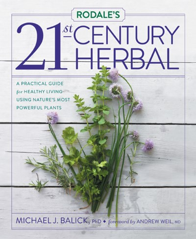Michael J. Balick Rodale's 21st Century Herbal A Practical Guide For Healthy Living Using Nature