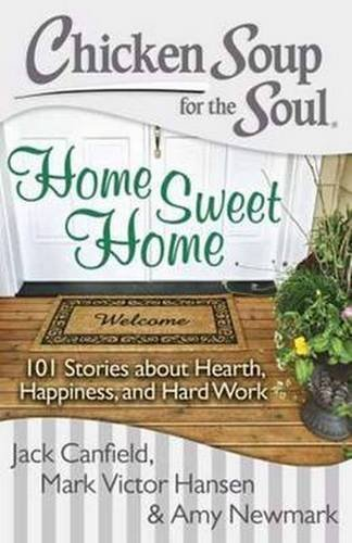Jack Canfield Chicken Soup For The Soul Home Sweet Home 101 Stories About Hearth Happin