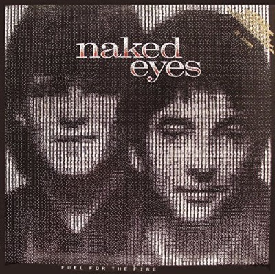 Naked Eyes Fuel For The Fire Expanded Ed Import Gbr