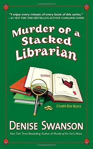 Denise Swanson Murder Of A Stacked Librarian A Scumble River Mystery