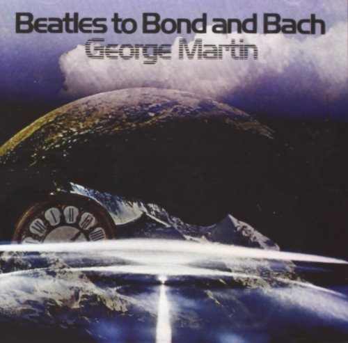 George & His Orchestra Martin Beatles To Bond & Bach