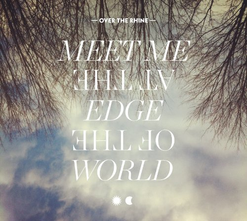 Over The Rhine Meet Me At The Edge Of The World 2 CD Digipak