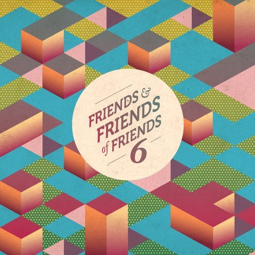 Friends & Friends Of Friends Vol. 6 Friends & Friends Of Fr 2 CD