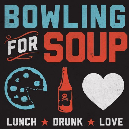 Bowling For Soup Lunch. Drunk. Love.