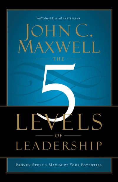 John C. Maxwell The 5 Levels Of Leadership Proven Steps To Maximize Your Potential