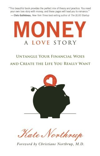 Kate Northrup Money A Love Story Untangle Your Financial Woes And Create The Life