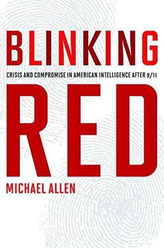 Michael Allen Blinking Red Crisis And Compromise In American Intelligence Af