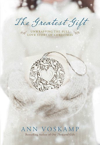 Ann Voskamp The Greatest Gift Unwrapping The Full Love Story Of Christmas