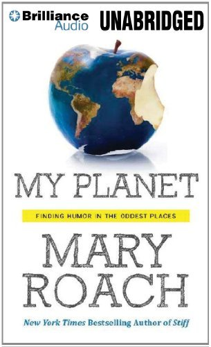 Mary Roach My Planet Finding Humor In The Oddest Places Library