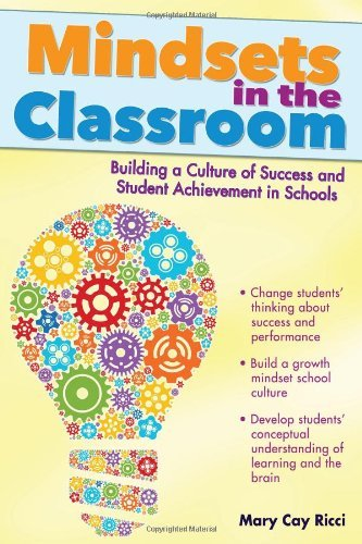 Mary Cay Ricci Mindsets In The Classroom Building A Culture Of Success And Student Achieve