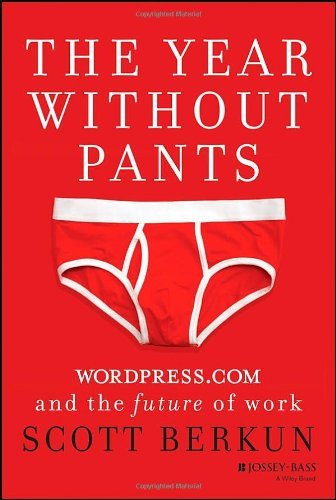 Scott Berkun The Year Without Pants Wordpress.Com And The Future Of Work